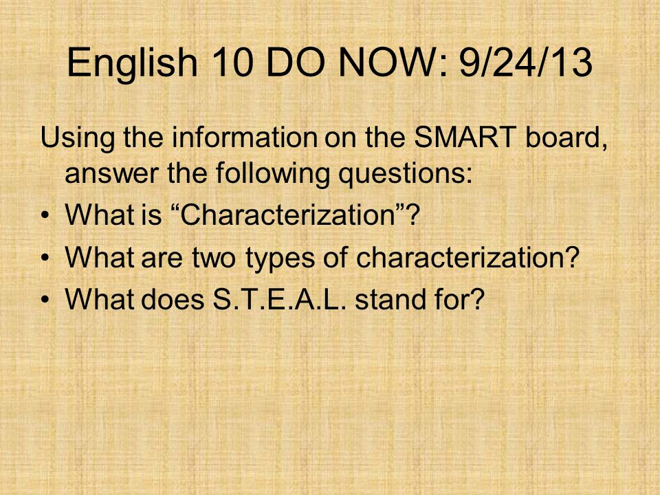 English 10 DO NOW: 9/24/13 Using the information on the SMART board, answer the following questions: What is Characterization? What are two types of c