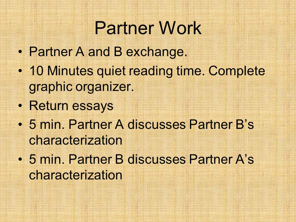 Partner Work Partner A and B exchange. 10 Minutes quiet reading time. Complete graphic organizer. Return essays 5 min. Partner A discusses Partner Bs