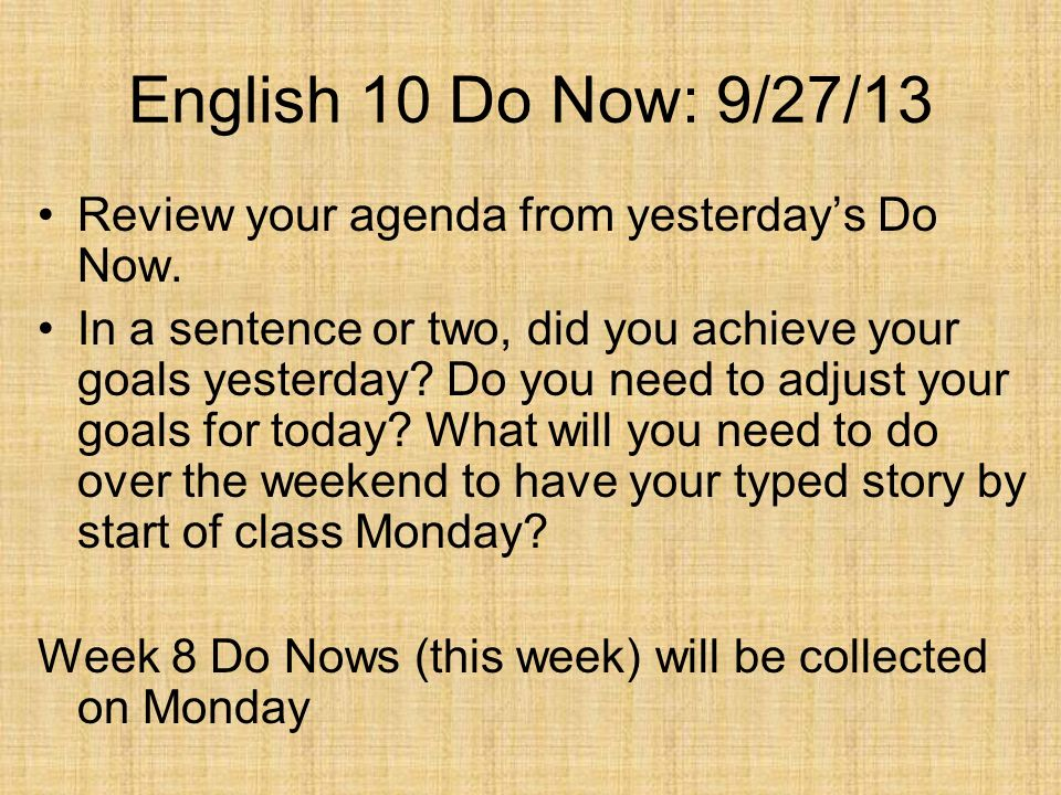 English 10 Do Now: 9/27/13 Review your agenda from yesterdays Do Now. In a sentence or two, did you achieve your goals yesterday? Do you need to adjus