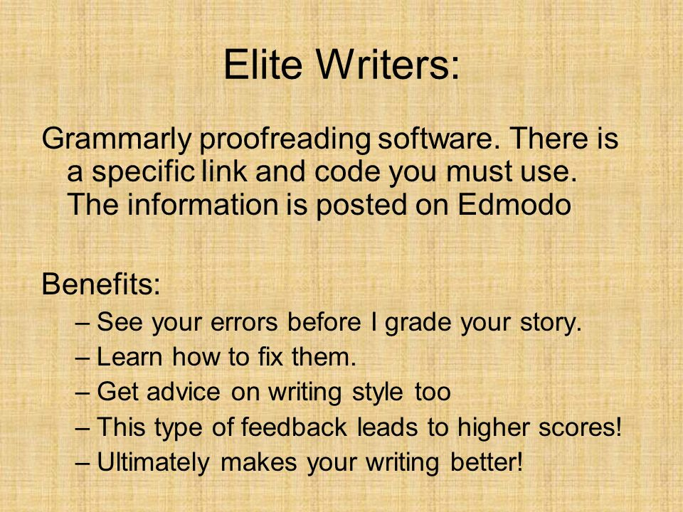 Elite Writers: Grammarly proofreading software. There is a specific link and code you must use. The information is posted on Edmodo Benefits: –See you