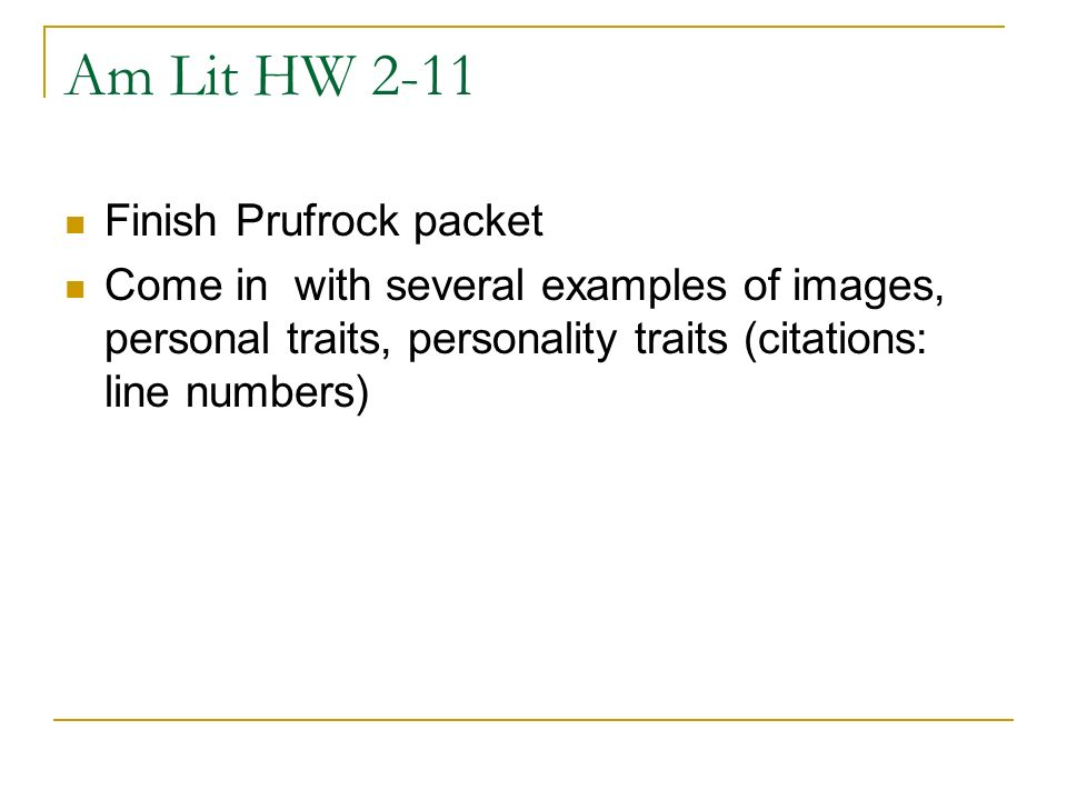 Am Lit HW 2-11 Finish Prufrock packet Come in with several examples of images, personal traits, personality traits (citations: line numbers)