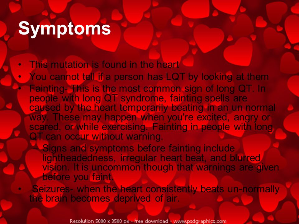 Symptoms This mutation is found in the heart You cannot tell if a person has LQT by looking at them Fainting- This is the most common sign of long QT.