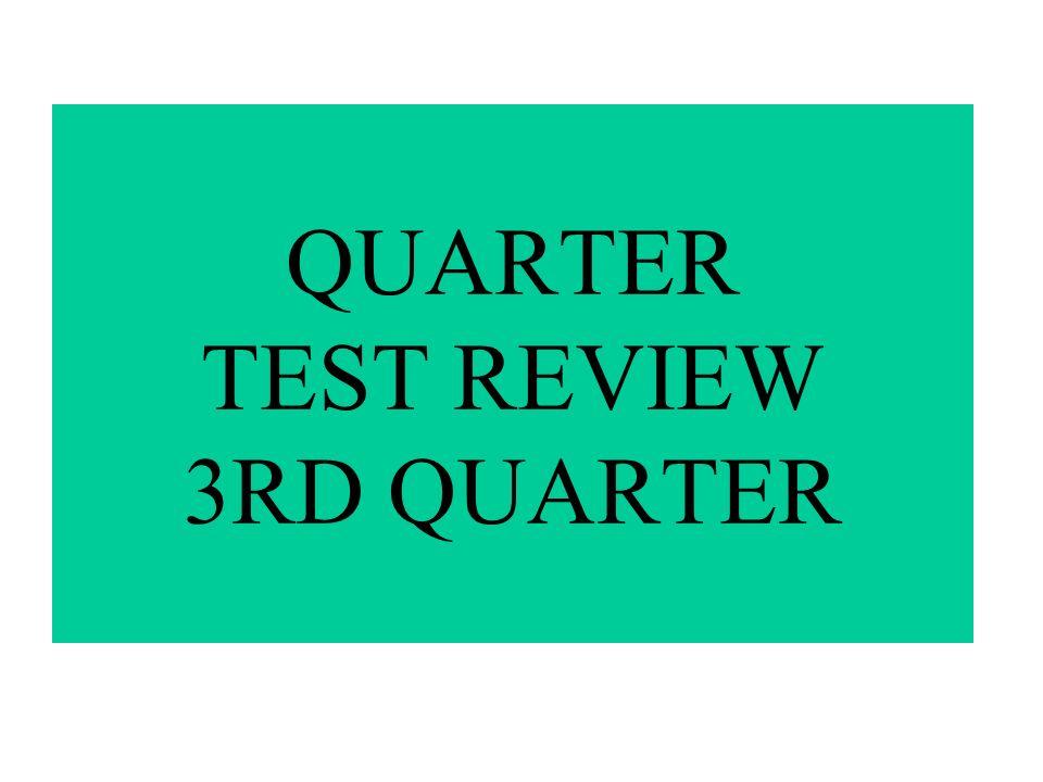 QUARTER TEST REVIEW 3RD QUARTER
