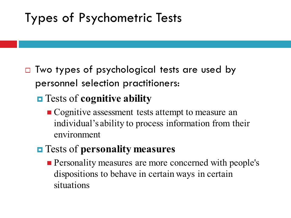 Types of Psychometric Tests Two types of psychological tests are used by personnel selection practitioners: Tests of cognitive ability Cognitive asses