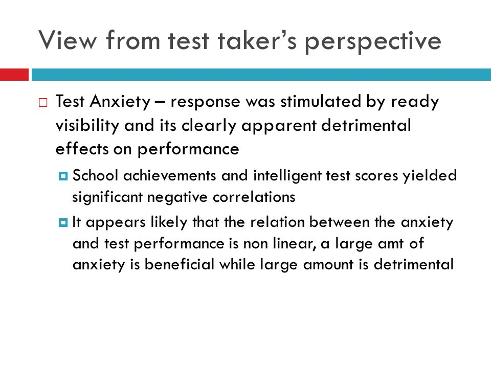 View from test takers perspective Test Anxiety – response was stimulated by ready visibility and its clearly apparent detrimental effects on performan