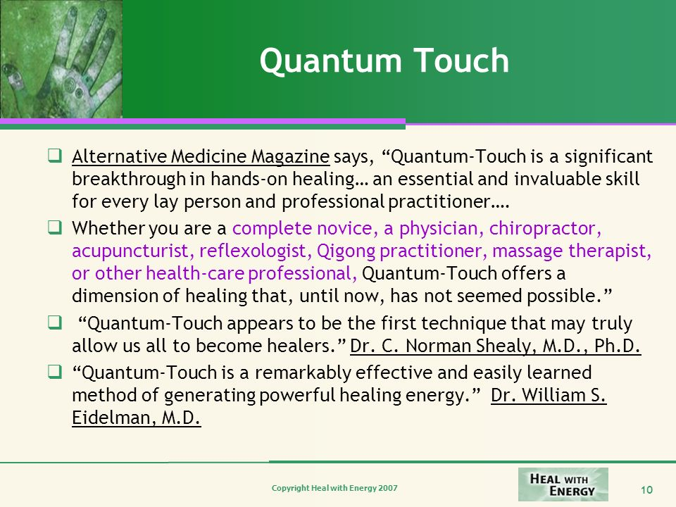 Copyright Heal with Energy 2007 10 Quantum Touch Alternative Medicine Magazine says, Quantum-Touch is a significant breakthrough in hands-on healing…
