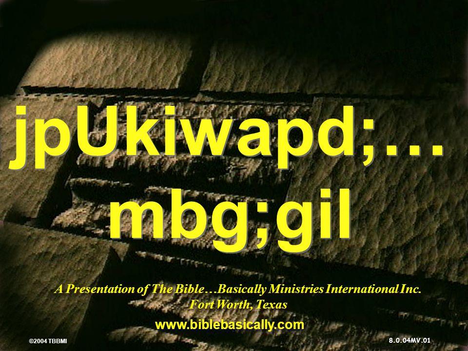 © 2004 TBBMI 8.0.04MV. A Presentation of The Bible…Basically Ministries International Inc.