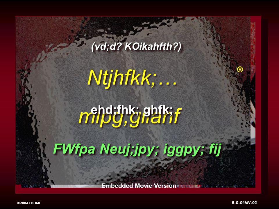 ©2004 TBBMI Ntjhfkk;… mlpg;gilahf Ntjhfkk;… mlpg;gilahf ehd;fhk; ghfk; ® (vd;d.