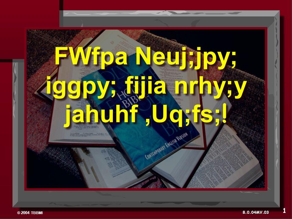 © 2004 TBBMI 8.0.04MV. FWfpa Neuj;jpy; iggpy; fijia nrhy;y jahuhf,Uq;fs; ! 1 03