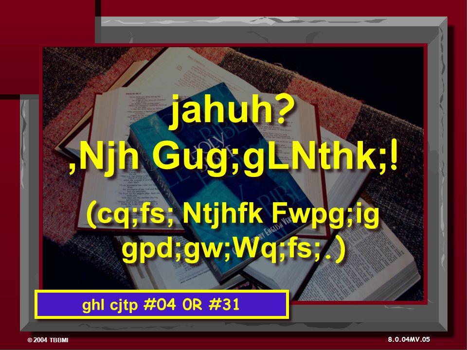 © 2004 TBBMI 8.0.04MV. jahuh ,Njh Gug;gLNthk; .