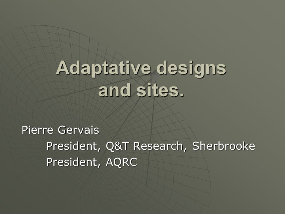 Adaptative designs and sites.