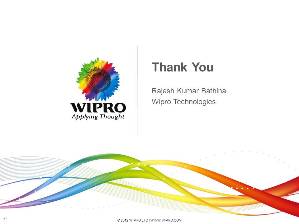 © 2012 WIPRO LTD | WWW.WIPRO.COM 11 Thank You Rajesh Kumar Bathina Wipro Technologies