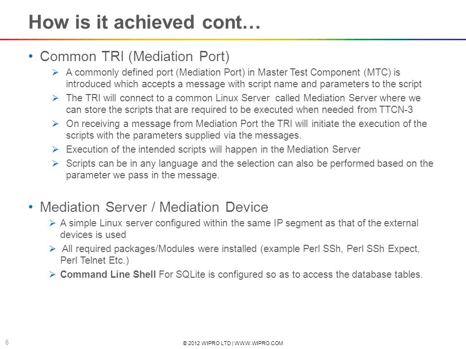 © 2012 WIPRO LTD | WWW.WIPRO.COM 6 How is it achieved cont… Common TRI (Mediation Port) A commonly defined port (Mediation Port) in Master Test Compon