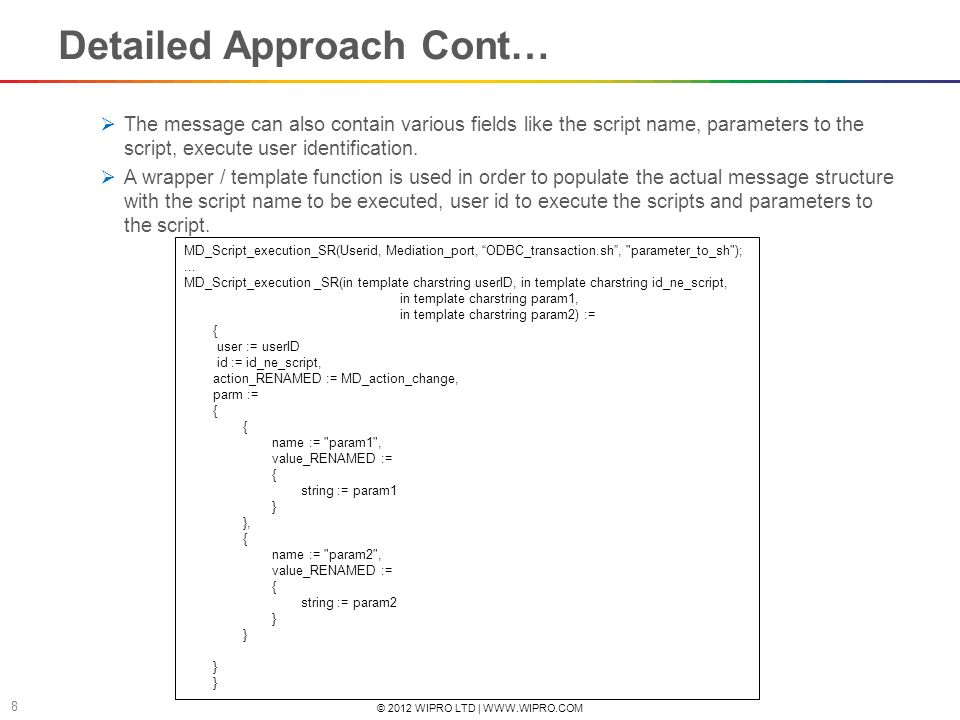© 2012 WIPRO LTD | WWW.WIPRO.COM 8 Detailed Approach Cont… The message can also contain various fields like the script name, parameters to the script,