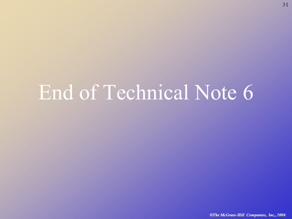 © The McGraw-Hill Companies, Inc., 2004 31 End of Technical Note 6