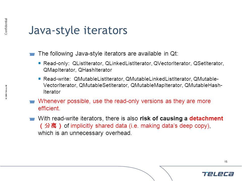 Confidential © 2009 Teleca AB Java-style iterators The following Java-style iterators are available in Qt: Read-only: QListIterator, QLinkedListIterat