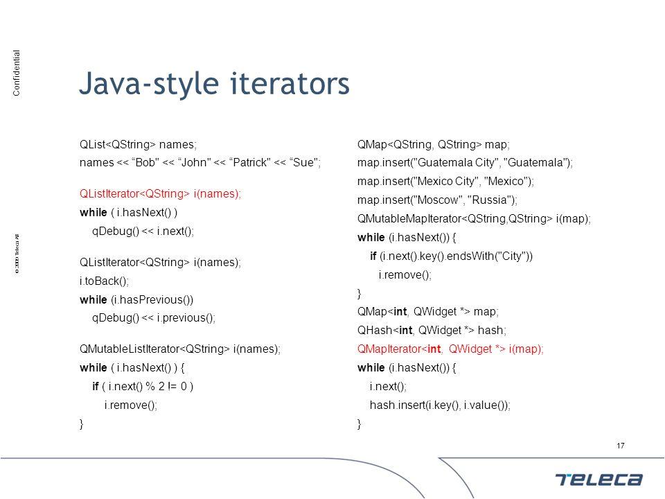 Confidential © 2009 Teleca AB Java-style iterators QList names; names << Bob