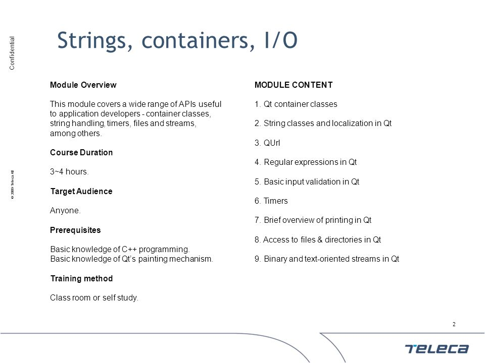 Confidential © 2009 Teleca AB Strings, containers, I/O 2 Module Overview This module covers a wide range of APIs useful to application developers - co