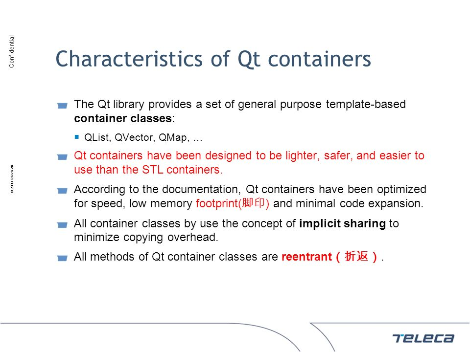 Confidential © 2009 Teleca AB Characteristics of Qt containers The Qt library provides a set of general purpose template-based container classes: QLis