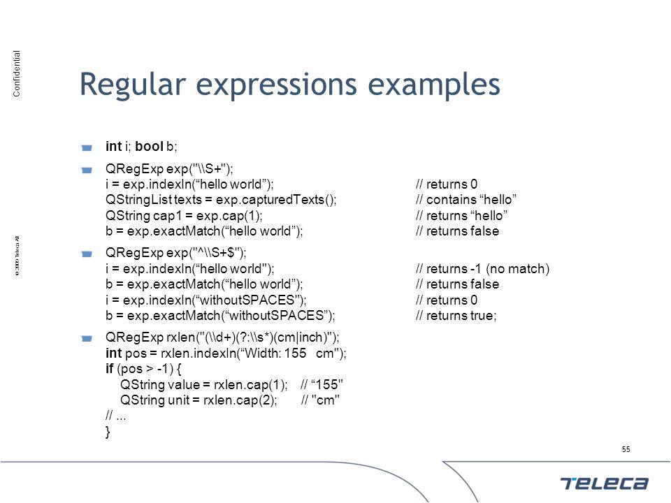 Confidential © 2009 Teleca AB Regular expressions examples int i; bool b; QRegExp exp(