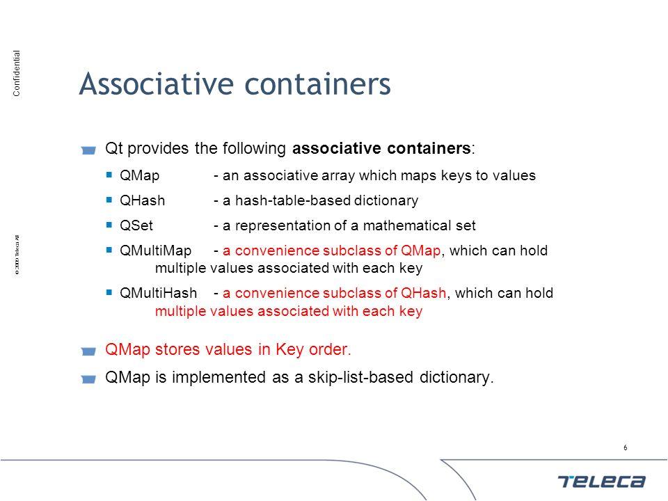Confidential © 2009 Teleca AB Associative containers Qt provides the following associative containers: QMap- an associative array which maps keys to v