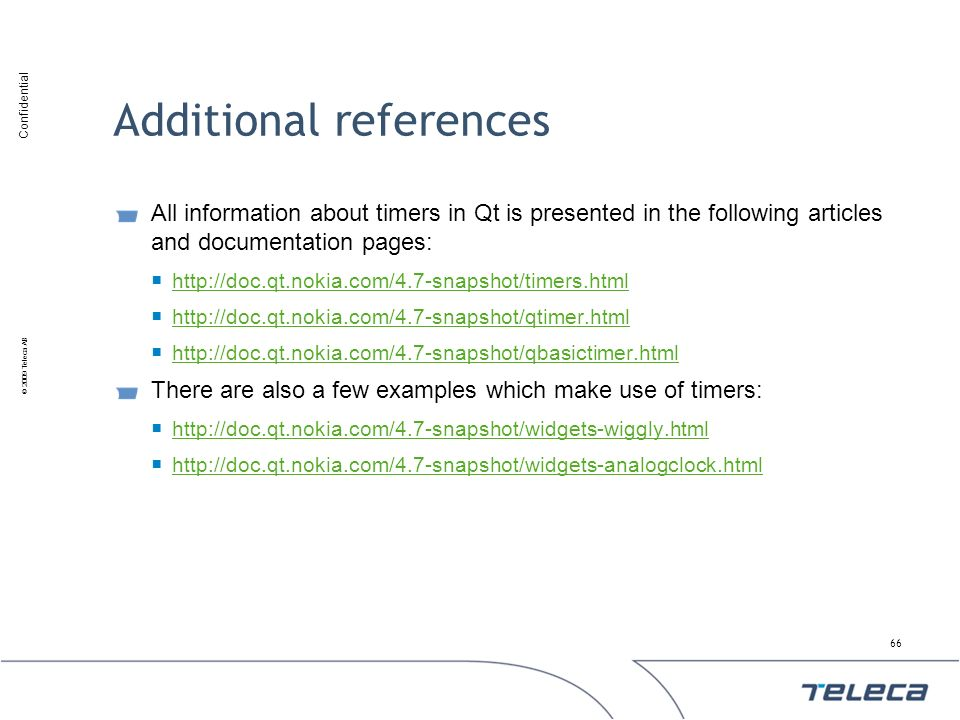 Confidential © 2009 Teleca AB Additional references All information about timers in Qt is presented in the following articles and documentation pages: