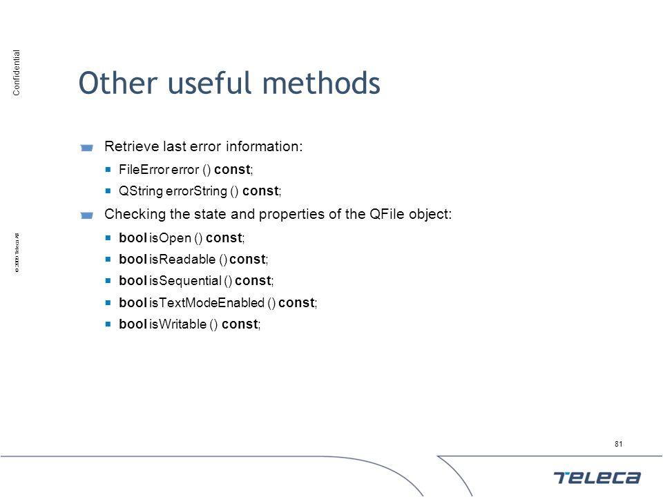 Confidential © 2009 Teleca AB Other useful methods Retrieve last error information: FileError error () const; QString errorString () const; Checking t