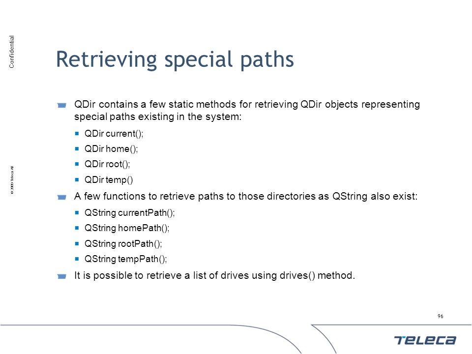 Confidential © 2009 Teleca AB Retrieving special paths QDir contains a few static methods for retrieving QDir objects representing special paths exist