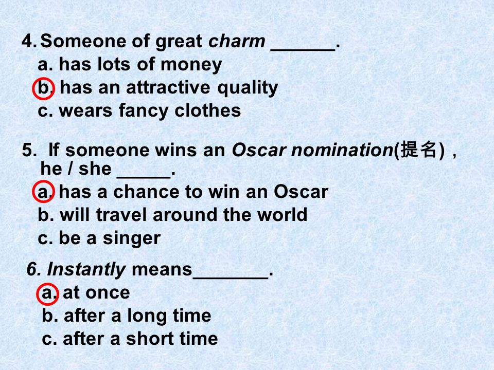 4.Someone of great charm ______. a. has lots of money b.