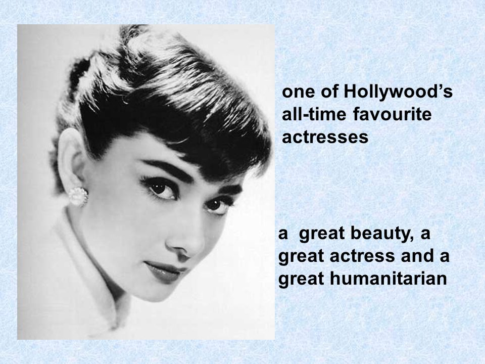 one of Hollywoods all-time favourite actresses a great beauty, a great actress and a great humanitarian