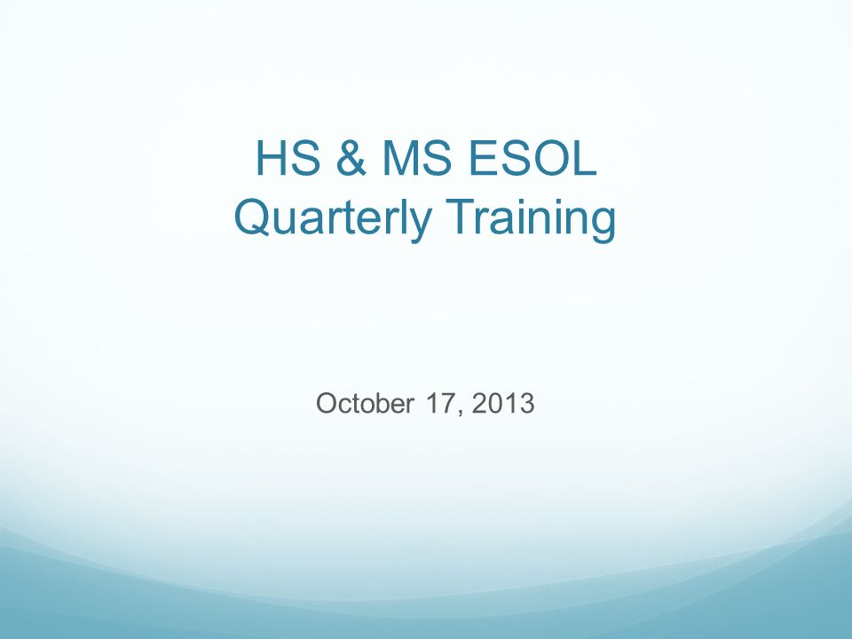 HS & MS ESOL Quarterly Training October 17, 2013