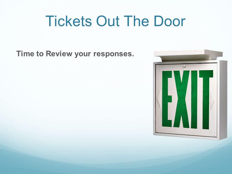 Tickets Out The Door Time to Review your responses.