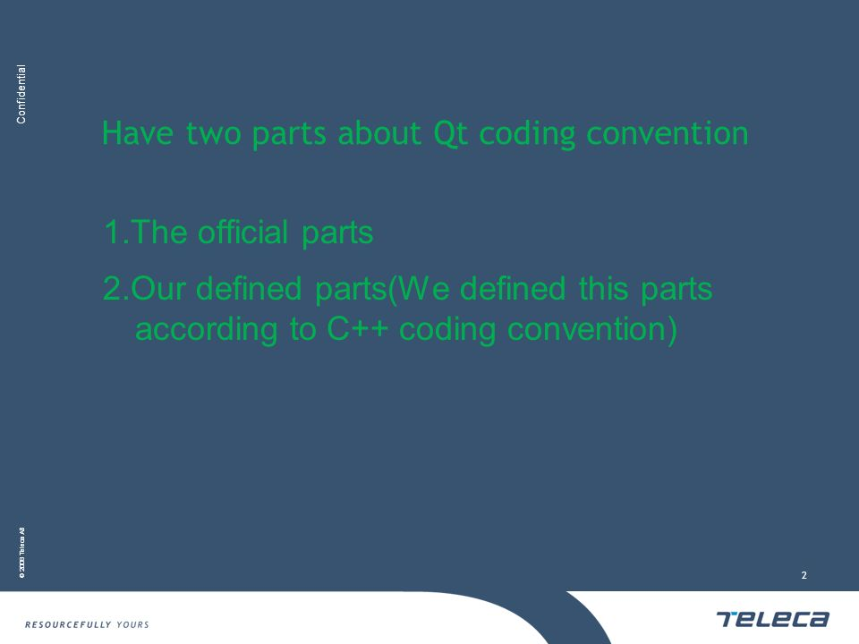 Confidential © 2008 Teleca AB 2 Have two parts about Qt coding convention 1.The official parts 2.Our defined parts(We defined this parts according to C++ coding convention)