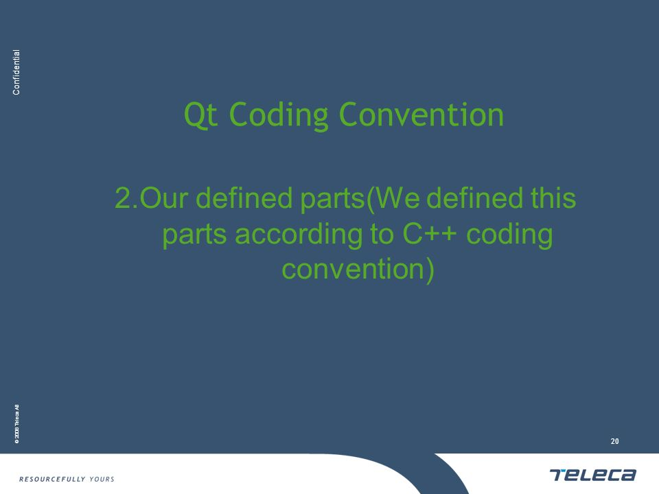 Confidential © 2008 Teleca AB 20 Qt Coding Convention 2.Our defined parts(We defined this parts according to C++ coding convention)