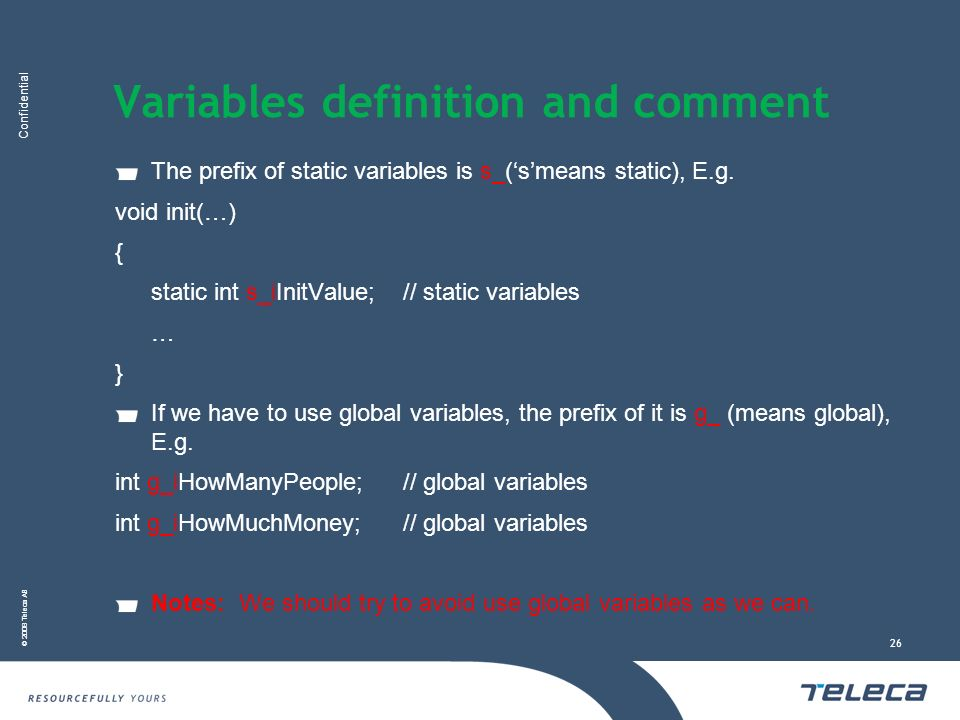 Confidential © 2008 Teleca AB 26 Variables definition and comment The prefix of static variables is s_(smeans static), E.g.