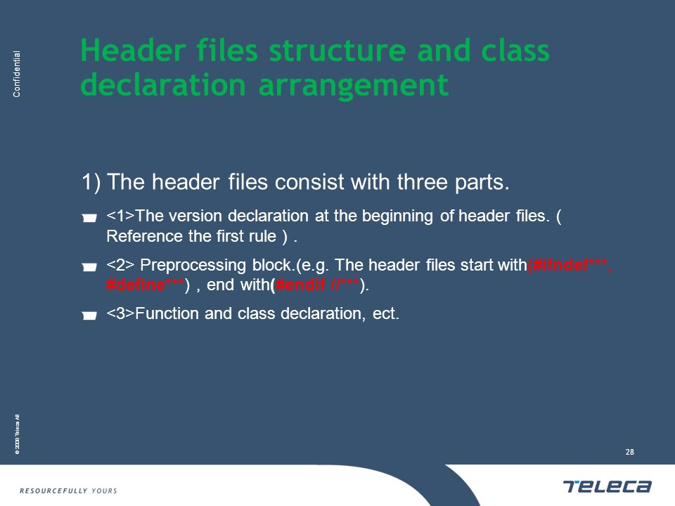 Confidential © 2008 Teleca AB 28 Header files structure and class declaration arrangement 1) The header files consist with three parts.