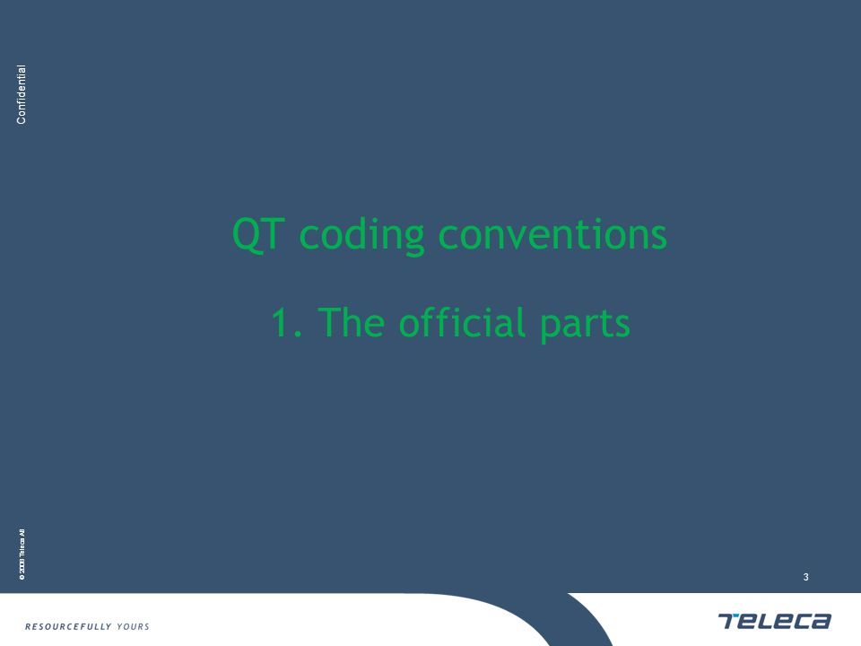 Confidential © 2008 Teleca AB 3 QT coding conventions 1. The official parts