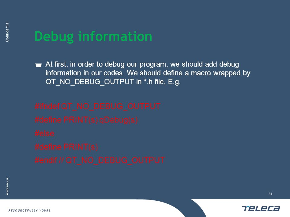 Confidential © 2008 Teleca AB 31 Debug information At first, in order to debug our program, we should add debug information in our codes.