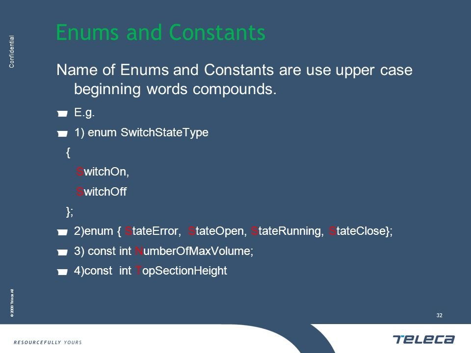 Confidential © 2008 Teleca AB 32 Enums and Constants Name of Enums and Constants are use upper case beginning words compounds.