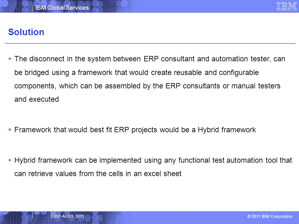 IBM Global Services © 2011 IBM Corporation The disconnect in the system between ERP consultant and automation tester, can be bridged using a framework