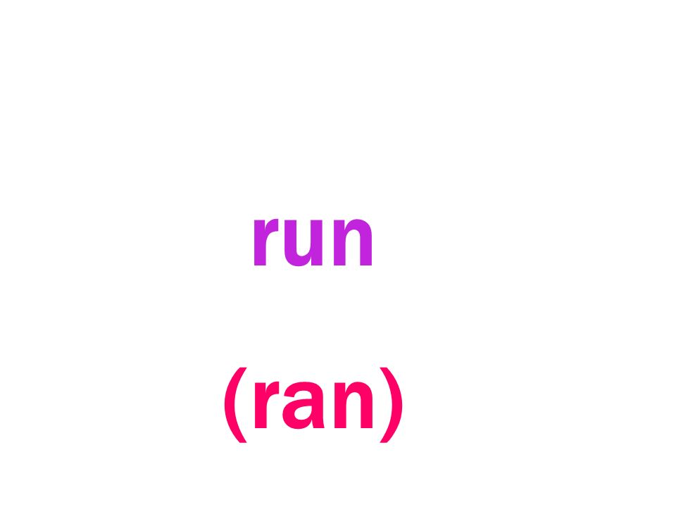 run (ran)