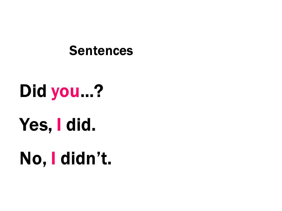 Sentences Did you…? Yes, I did. No, I didnt.