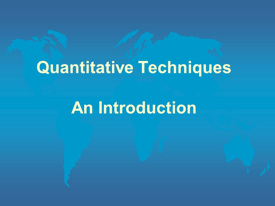 Topics to be Covered l Introduction l Definitions l Role of Quantitative Techniques in Business and Industry l Quantitative Techniques and Business Management