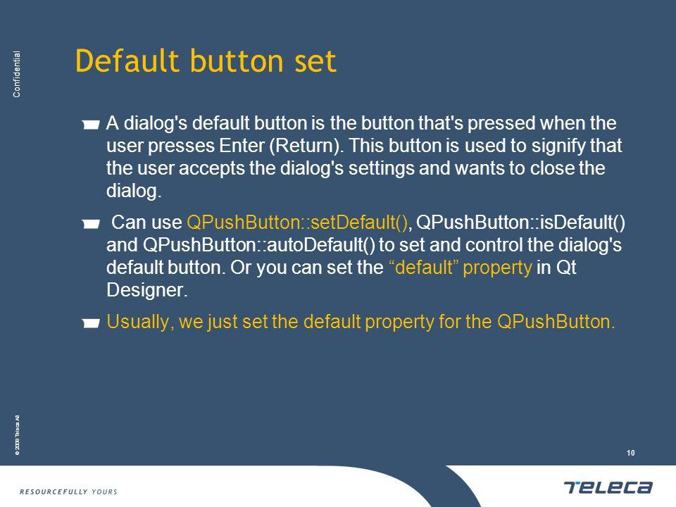Confidential © 2008 Teleca AB 10 Default button set A dialog's default button is the button that's pressed when the user presses Enter (Return). This