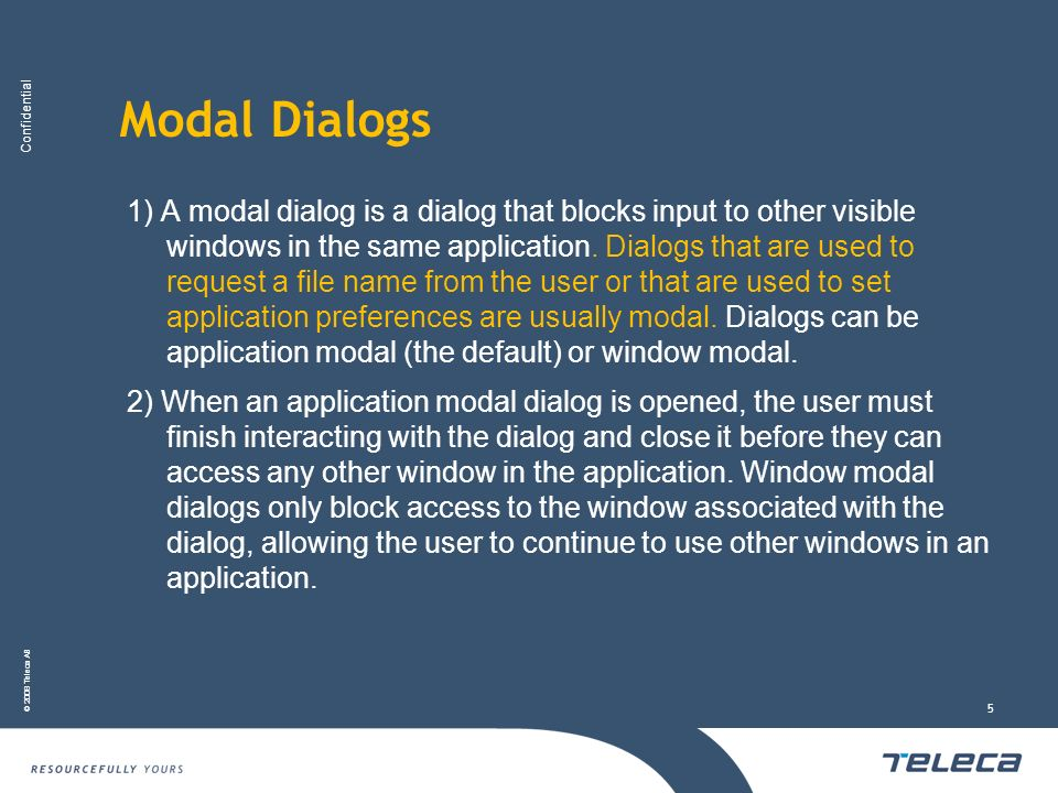 Confidential © 2008 Teleca AB 5 Modal Dialogs 1) A modal dialog is a dialog that blocks input to other visible windows in the same application. Dialog