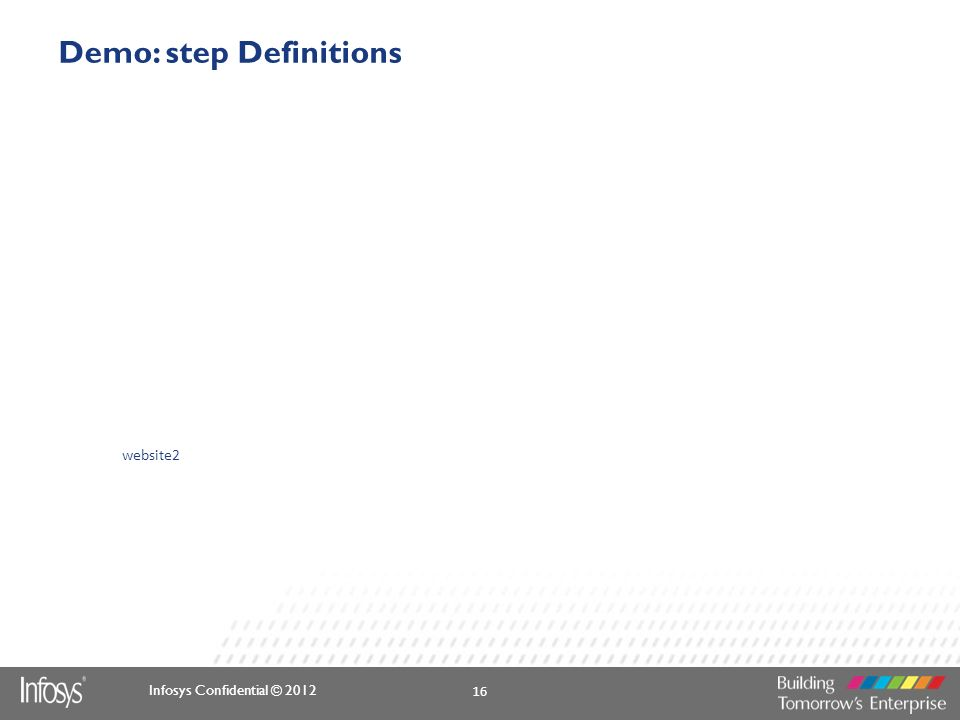 Infosys Confidential © 2012 Demo: step Definitions website2 16