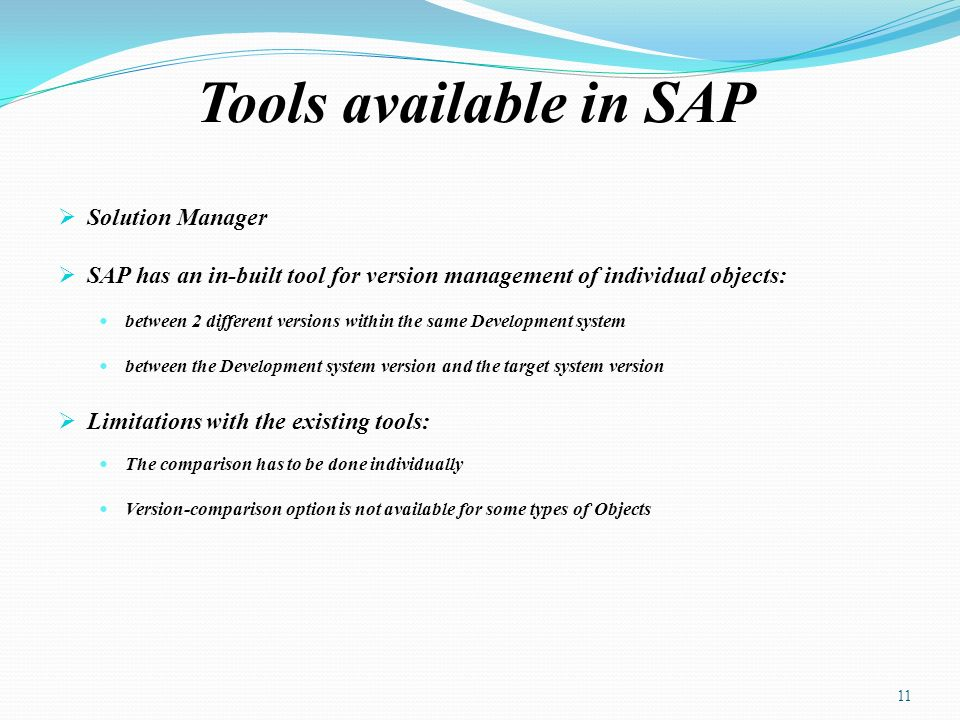 Tools available in SAP Solution Manager SAP has an in-built tool for version management of individual objects: between 2 different versions within the