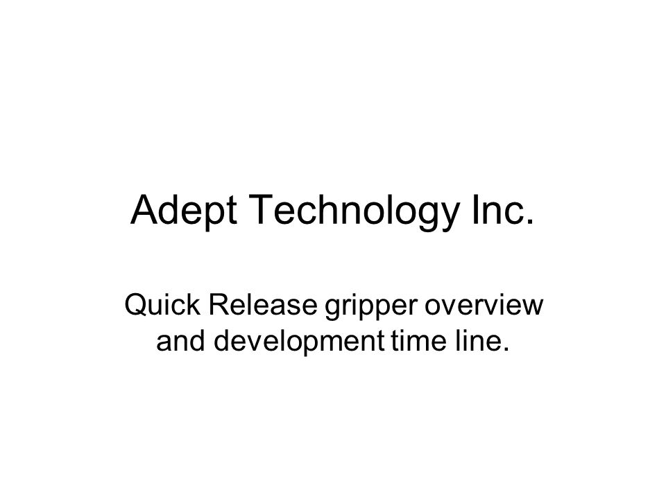 Adept Technology Inc. Quick Release gripper overview and development time line.