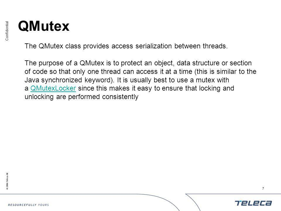 Confidential © 2008 Teleca AB 7 QMutex The QMutex class provides access serialization between threads.