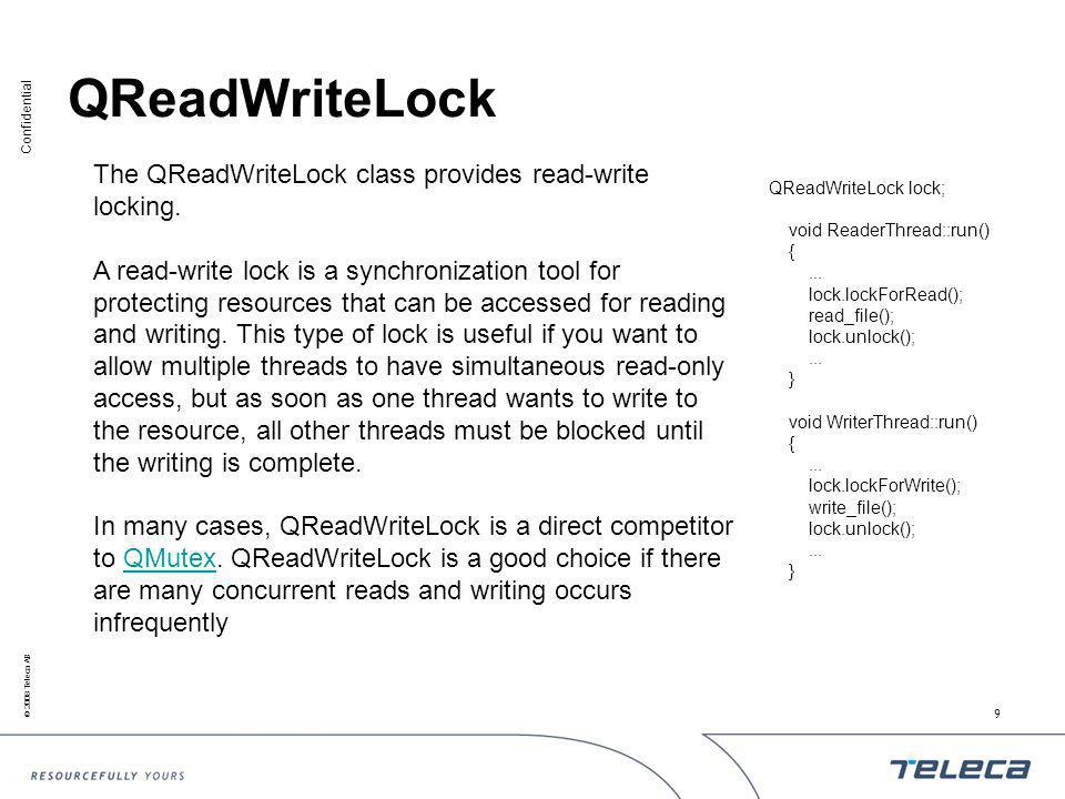Confidential © 2008 Teleca AB 9 QReadWriteLock The QReadWriteLock class provides read-write locking.
